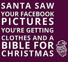 Santa Saw Your Facebook Pictures You're Getting Clothes And A Bible For Christmas by fashionera