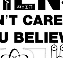 Science Doesn't Care What You Believe Sticker