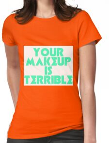 Alaska Your Makeup Is Terrible Womens Fitted T-Shirt
