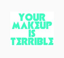 Alaska Your Makeup Is Terrible Unisex T-Shirt