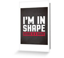 I'm In Shape Gym Quote Greeting Card