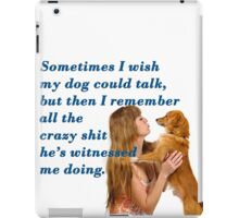 Sometimes I wish my dog could talk,  iPad Case/Skin