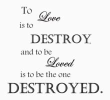 to love is to destroy by AlaJonea