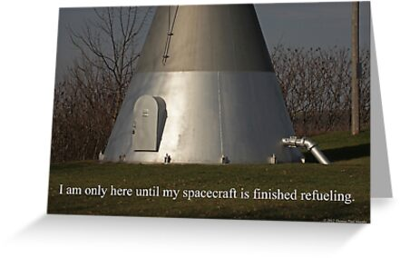 I am only here until my spacecraft is finished refueling. by Thomas Murphy