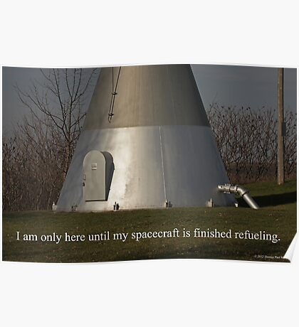 I am only here until my spacecraft is finished refueling. Poster