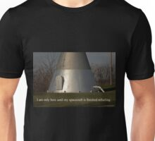 I am only here until my spacecraft is finished refueling. Unisex T-Shirt