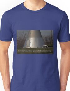 I am only here until my spacecraft is finished refueling. T-Shirt