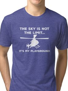 The Sky Is Not The Limit, It's My Playground. Tri-blend T-Shirt
