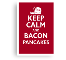 Keep Calm and Bacon Pancakes Canvas Print