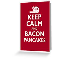 Keep Calm and Bacon Pancakes Greeting Card