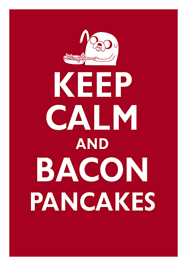 Keep Calm and Bacon Pancakes by synaptyx