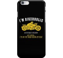 I'm Bikerholic On The Road To Recovery Just Kidding... I'm On The Road Riding My Bike iPhone Case/Skin