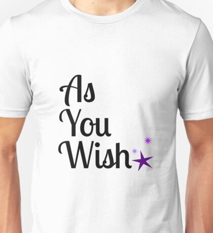 As You Wish Unisex T-Shirt