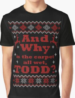 Christmas Vacation - And Why is the carpet all wet, TODD? - Color Version Graphic T-Shirt