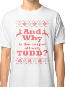 Christmas Vacation - And Why is the carpet all wet, TODD? - Color Version Classic T-Shirt