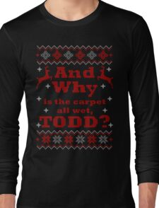 Christmas Vacation - And Why is the carpet all wet, TODD? - Color Version Long Sleeve T-Shirt