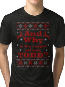 Christmas Vacation - And Why is the carpet all wet, TODD? - Color Version Tri-blend T-Shirt