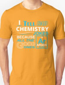 Bad Chemistry Jokes T-Shirt