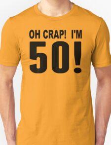 Oh Crap! I'm 50! 50th Birthday T-Shirt