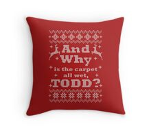 Christmas Vacation - And Why is the carpet all wet, TODD? - White Version Throw Pillow