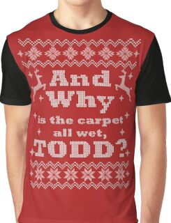 Christmas Vacation - And Why is the carpet all wet, TODD? - White Version Graphic T-Shirt