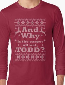 Christmas Vacation - And Why is the carpet all wet, TODD? - White Version Long Sleeve T-Shirt