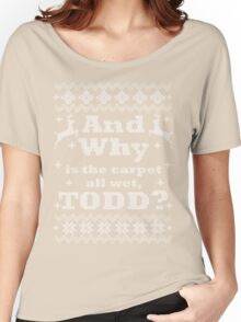 Christmas Vacation - And Why is the carpet all wet, TODD? - White Version Women's Relaxed Fit T-Shirt