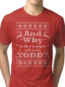 Christmas Vacation - And Why is the carpet all wet, TODD? - White Version Tri-blend T-Shirt