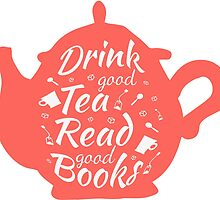 Drink good tea read good books 2 by Liieszz