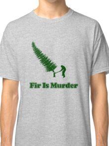 Fir Is Murder Classic T-Shirt