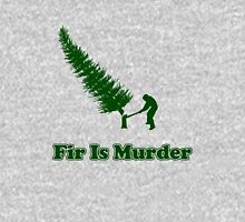 Fir Is Murder Unisex T-Shirt
