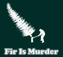 Fir Is Murder  by AngryMongo