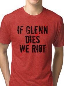 IF GLENN DIES WE RIOT Tri-blend T-Shirt