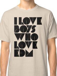 I Love Boys Who Love EDM (Electronic Dance Music) [light] Classic T-Shirt