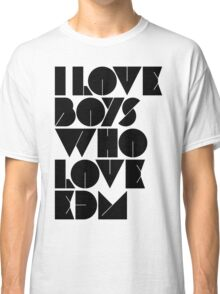 I Love Boys Who Love EDM (Electronic Dance Music) [light] Classic T-Shirt