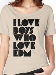 I Love Boys Who Love EDM (Electronic Dance Music) [light] Women's Relaxed Fit T-Shirt