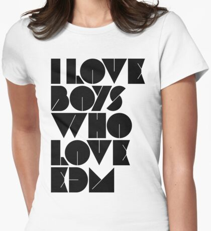 I Love Boys Who Love EDM (Electronic Dance Music) [light] Womens Fitted T-Shirt