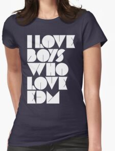 I Love Boys Who Love EDM (Electronic Dance Music)  Womens Fitted T-Shirt