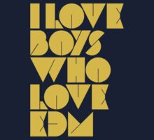 I Love Boys Who Love EDM (Electronic Dance Music) [Mustard] by DropBass