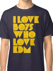 I Love Boys Who Love EDM (Electronic Dance Music) [Mustard] Classic T-Shirt