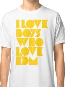 I Love Boys Who Love EDM (Electronic Dance Music) [Mustard] Classic T-Shirt