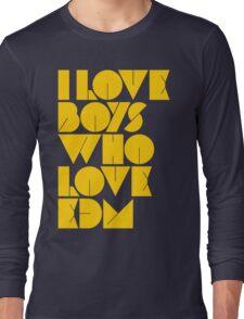 I Love Boys Who Love EDM (Electronic Dance Music) [Mustard] Long Sleeve T-Shirt