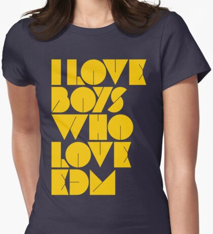I Love Boys Who Love EDM (Electronic Dance Music) [Mustard] Womens Fitted T-Shirt