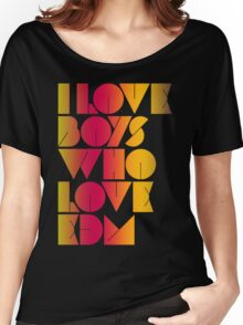 I Love Boys Who Love EDM (Electronic Dance Music) [special edition] Women's Relaxed Fit T-Shirt