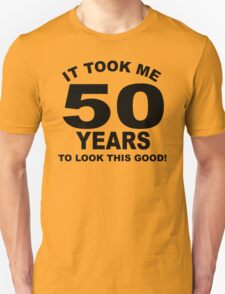 It Took Me 50 Years To Look This Good T-Shirt