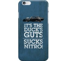 It's the duck's guts... sucks nitro! iPhone Case/Skin