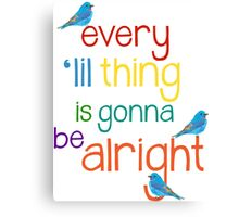 Every 'lil Thing is Gonna Be alright Canvas Print