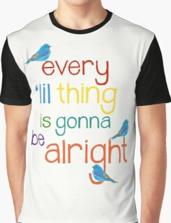 Every 'lil Thing is Gonna Be alright Graphic T-Shirt