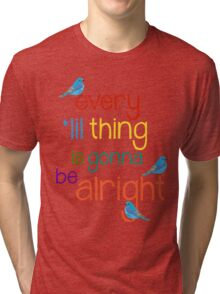 Every 'lil Thing is Gonna Be alright Tri-blend T-Shirt