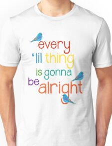 Every 'lil Thing is Gonna Be alright Unisex T-Shirt